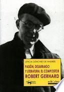 Libro de Pasión, Desarraigo Y Literatura: El Compositor Robert Gerhard