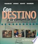 Libro de Con Destino A La Comunicación: Oral And Written Expression In Spanish (student Edition)