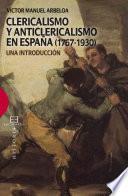 Libro de Clericalismo Y Anticlericalismo En España (1767 1930)