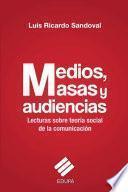 Libro de Medios, Masas Y Audiencias:lecturas Sobre Teoría Social De La Comunicación