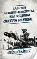 Libro de Las Cien Mejores Anécdotas De La Ii Guerra Mundial