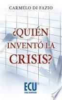 Libro de ¿quién Inventó La Crisis?