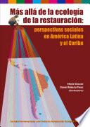 Libro de Más Allá De La Ecología De La Restauración: Perspectivas Sociales De America Latina Y Caribe