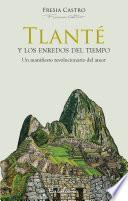Libro de Tlanté Y Los Enredos Del Tiempo. Un Manifiesto Revolucionario Del Amor