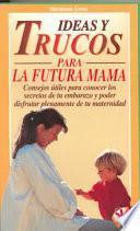 Libro de Ideas Y Trucos Para La Futura Mamá