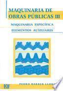 Libro de Maquinaria De Obras Públicas Iii: Maquinaria Específica Y Elementos Auxiliares