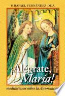 Libro de Alégrate María. Meditaciones Sobre La Anunciación