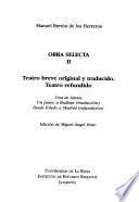 Libro de Obra Selecta: Teatro Breve Original Y Traducido. Teatro Refundido (una De Tantas; Un Paseo A Bedlam (traducción); Desde Toledo A Madrid (refundición)