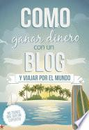 Libro de Como Ganar Dinero Con Un Blog Y Viajar Por El Mundo